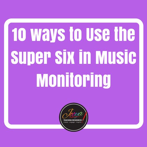 Blog Post on using the Super Six in the Music Class Room by Jooya Teaching Resources. Tips and tricks no how to use the strategy of Monitoring in your classroom – with any age group!