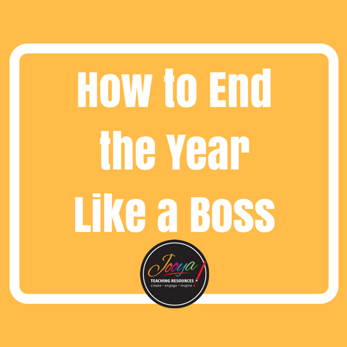 How to End the Year Like a Boss blog post from Jooya Teaching Resources. Check out the post for information on how to keep students engaged during the end of the year and keep your sanity at the same time!